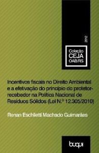 Baixar Incentivos fiscais no Direito Ambiental e a efetivação do princípio do protetor-recebedor na polític pdf, epub, ebook