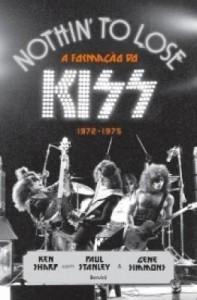 Baixar Nothin? To Lose – A Formação do Kiss – 1972-1975 pdf, epub, eBook