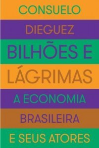Baixar Bilhões e Lágrimas – A Economia Brasileira e Seus Atores pdf, epub, eBook