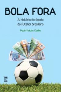 Baixar Bola Fora – A História do Êxodo do Futebol Brasileiro pdf, epub, eBook