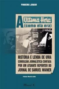 Baixar A Última Hora – Como Ela Era – História e Lenda de Uma Convulsão Jornalística Contada Por Um Atuante pdf, epub, eBook