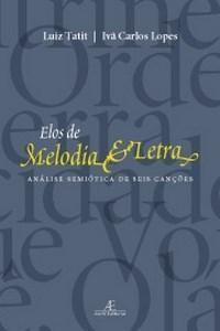 Baixar Elos de Melodia e Letra ? Análise Semiótica de Seis Canções pdf, epub, eBook