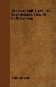 Baixar The Real Bull-Fight – An Englishman's View of Bull-Fighting pdf, epub, eBook