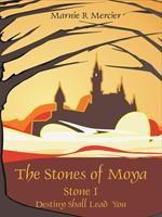 Baixar The Stones of Moya: Stone I-Destiny Shall Lead You pdf, epub, eBook