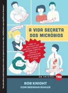 Baixar A Vida Secreta Dos Micróbios – Como as criaturas que habitam o nosso corpo definem hábitos, moldam a pdf, epub, eBook