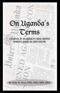 Baixar On Uganda's Terms: A Journal by an American Nurse-Midwife Working for Change in Uganda, East Africa pdf, epub, ebook