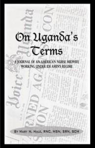 Baixar On Uganda's Terms: A Journal by an American Nurse-Midwife Working for Change in Uganda, East Africa pdf, epub, eBook