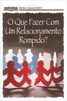 Baixar O que vocé faz com um relacionamento rompido? pdf, epub, eBook