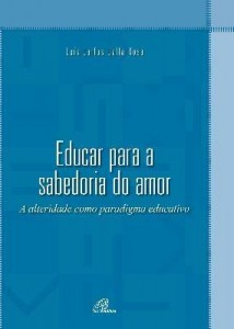 Baixar Educar para a sabedoria do amor. A alteridade como paradigma educativo pdf, epub, eBook