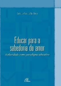 Baixar Educar para a sabedoria do amor. A alteridade como paradigma educativo pdf, epub, ebook