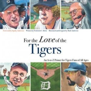 Baixar For the Love of the Tigers: An A-To-Z Primer for Tigers Fans of All Ages pdf, epub, eBook