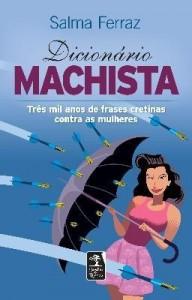 Baixar Dicionário Machista – Três Mil Anos de Frases Cretinas Contra As Mulheres pdf, epub, ebook