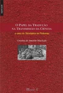 Baixar O Papel da Tradução na Transmissão da Ciência – o Caso do Tetrabiblos de Ptolomeu pdf, epub, ebook