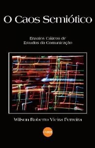 Baixar O Caos Semiótico – Ensaios Críticos de Estudos da Comunicação pdf, epub, ebook