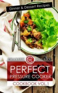 Baixar Perfect pressure cooker cookbook vol. 1: dinner pdf, epub, eBook