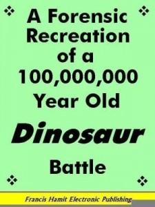 Baixar A FORENSIC RECREATION OF A 100,000,000 YEAR OLD DINOSAUR BATTLE pdf, epub, ebook