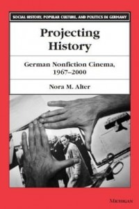 Baixar Projecting History: German Nonfiction Cinema, 1967-2000 pdf, epub, eBook
