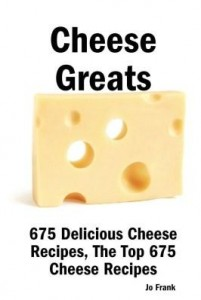 Baixar Cheese Greats: 675 Delicious Cheese Recipes – From Almond Cheese Horseshoe to Zucchini Cake with Cre pdf, epub, ebook