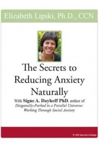 """Baixar The Secrets to Reducing Anxiety Naturally: With Signe A. Dayhoff, PhD, author of """"Diagonally-Parked pdf, epub, eBook"""