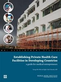 Baixar Establishing Private Health Care Facilities In Developing Countries: A Guide For Medical Entrepreneu pdf, epub, eBook