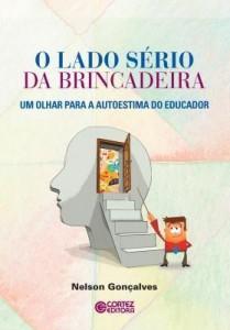 Baixar O Lado Sério da Brincadeira – Um Olhar Para A Autoestima do Educador pdf, epub, ebook