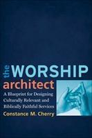 Baixar Worship Architect, The: A Blueprint for Designing Culturally Relevant and Biblically Faithful Servic pdf, epub, ebook