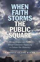 Baixar When Faith Storms the Public Square: Mixing Religion and Politics Through Community Organizing to En pdf, epub, eBook