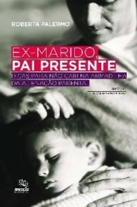 Baixar Ex-marido, Pai Presente – Dicas Para Não Cair na Armadilha da Alienação Parental pdf, epub, ebook