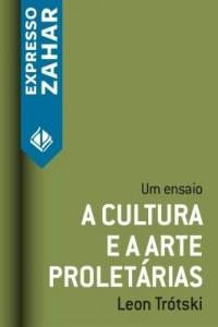 Baixar A cultura e a arte proletárias pdf, epub, ebook