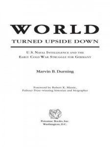 Baixar World Turned Upside Down: U.S. Naval Intelligence and the Early Cold War Struggle for Germany pdf, epub, eBook