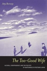 Baixar The Too-Good Wife: Alcohol, Codependency, and the Politics of Nurturance in Postwar Japan pdf, epub, eBook