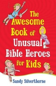 Baixar The Awesome Book of Unusual Bible Heroes for Kids pdf, epub, ebook