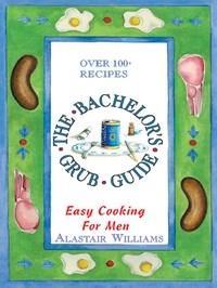 Baixar The Bachelor's Grub Guide: Easy Cooking For Men pdf, epub, eBook