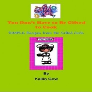 Baixar You Don't Have to Be Gifted To Cook: Recipes from the Gifted Girls pdf, epub, eBook