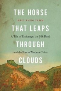 Baixar The Horse That Leaps Through Clouds: A Tale of Espionage, the Silk Road, and the Rise of Modern Chin pdf, epub, eBook