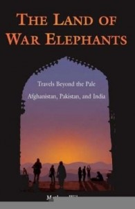 Baixar The Land of War Elephants: Travels Beyond the Pale in Afghanistan, Pakistan, and India pdf, epub, eBook