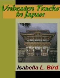 Baixar Unbeaten Tracks In Japan pdf, epub, eBook