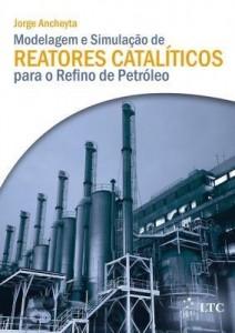 Baixar Modelagem e Simulação de Reatores Catalíticos para o Refino de Petróleo pdf, epub, ebook