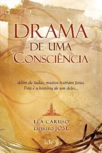 Baixar Drama de uma Consciência – Além de Judas, muitos traíram Jesus. Esta é a história de um Deles… pdf, epub, eBook