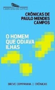 Baixar O homem que odiava ilhas – Crônicas de Paulo Mendes Campos pdf, epub, ebook