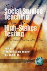 Baixar Wise Social Studies Teaching in an Age of High-Stakes Testing: Essays on Classroom Practices and Pos pdf, epub, ebook