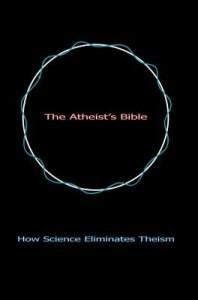 Baixar The Atheist's Bible: How Science Eliminates Theism pdf, epub, eBook