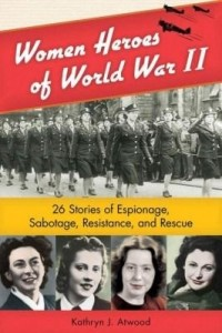 Baixar Women Heroes of World War II: 26 Stories of Espionage, Sabotage, Resistance, and Rescue pdf, epub, eBook