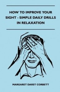 Baixar How to Improve Your Sight – Simple Daily Drills in Relaxation pdf, epub, eBook