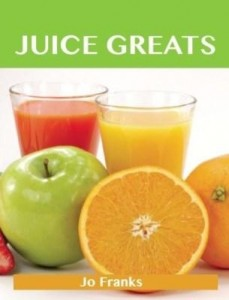Baixar Juice Greats: Delicious Juice  Recipes, The Top Juice Recipes pdf, epub, eBook