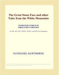 Baixar The Great Stone Face And Other Tales From the White Mountains (webster's French Thesaurus Edition) pdf, epub, ebook