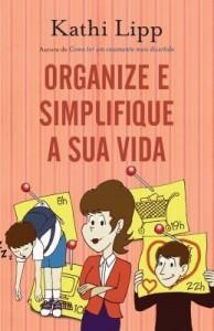 Baixar Organize e Simplifique A Sua Vida pdf, epub, eBook