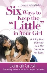 """Baixar Six Ways to Keep the """"Little"""" in Your Girl: Guiding Your Daughter from Her Tweens to Her Teens pdf, epub, eBook"""