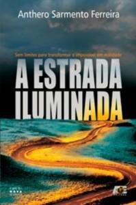 Baixar A Estrada Iluminada – Sem Limites Para Transformar o Impossível Em Realidade pdf, epub, eBook