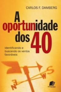 Baixar A Oportunidade Dos 40 – Identificando E Buscando Os Ventos Favoráveis pdf, epub, eBook